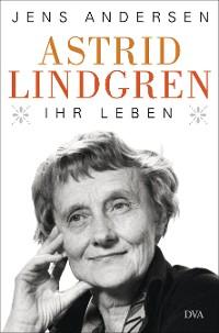 Cover Astrid Lindgren. Ihr Leben
