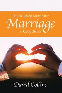Cover Do You Really Know What Marriage Is Really About?