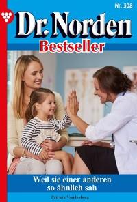 Cover Dr. Norden Bestseller 308 – Arztroman