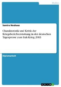 Cover Charakteristik und Kritik der Kriegsberichterstattung in der deutschen Tagespresse zum Irak-Krieg 2003