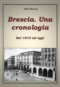 Cover Brescia. Una cronologia Dal 1815 ad oggi