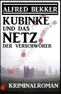 Cover Kubinke und das Netz der Verschwörer: Kriminalroman