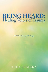 Cover Being Heard: Healing Voices of Trauma