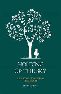 Cover Holding Up the Sky-A Story of Overcoming Childhood