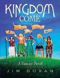 Cover Kingdom Come: A Fantasy Novel