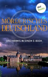 Cover Mörderisches Deutschland - Drei Krimis in einem E-Book