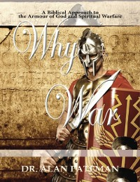 Cover Why War: A Biblical Approach to the Armour of God and Spiritual Warfare