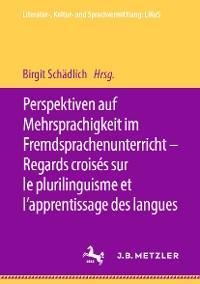 Cover Perspektiven auf Mehrsprachigkeit im Fremdsprachenunterricht – Regards croisés sur le plurilinguisme et l'apprentissage des langues