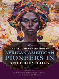Cover The Second Generation of African American Pioneers in Anthropology
