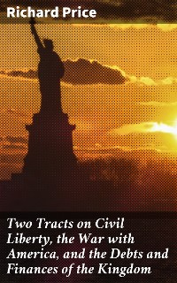 Cover Two Tracts on Civil Liberty, the War with America, and the Debts and Finances of the Kingdom