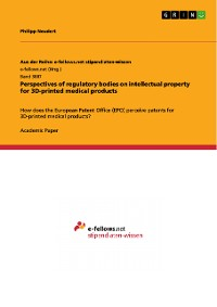Cover Perspectives of regulatory bodies on intellectual property for 3D-printed medical products