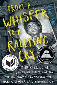 Cover From a Whisper to a Rallying Cry: The Killing of Vincent Chin and the Trial that Galvanized the Asian American Movement
