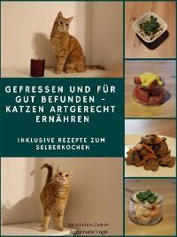 Cover Gefressen und für gut befunden - Katzen artgerecht ernähren