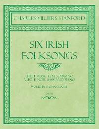 Cover Six Irish Folksongs - Sheet Music for Soprano, Alto, Tenor, Bass and Piano - Words by Thomas Moore - Op. 78