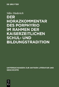Cover Der Horazkommentar des Porphyrio im Rahmen der kaiserzeitlichen Schul- und Bildungstradition
