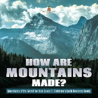 Cover How Are Mountains Made? | Mountains of the World for Kids Grade 5 | Children's Earth Sciences Books