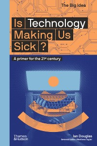 Cover Is Technology Making Us Sick?: A Primer for the 21st Century (The Big Idea Series)