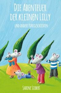 Cover Die Abenteuer der kleinen Lilly und andere Kurzgeschichten