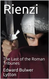 Cover Rienzi, the Last of the Roman Tribunes