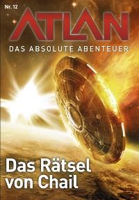 Cover Atlan - Das absolute Abenteuer 12: Das Rätsel von Chai