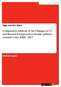 Cover Comparative Analysis of the Changes in US and Russian foreign and economic policies towards Cuba 2008 - 2017