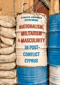 Cover Nationalism, Militarism and Masculinity in Post-Conflict Cyprus