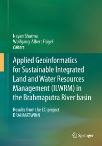 Cover Applied Geoinformatics for Sustainable Integrated Land and Water Resources Management (ILWRM) in the Brahmaputra River basin
