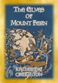 Cover THE ELVES OF MOUNT FERN - The Adventures of elves, fairies and pixies of Mount Fern