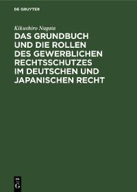 Cover Das Grundbuch und die Rollen des gewerblichen Rechtsschutzes im deutschen und japanischen Recht