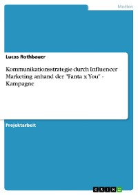 "Cover Kommunikationsstrategie durch Influencer Marketing anhand der ""Fanta x You"" - Kampagne"