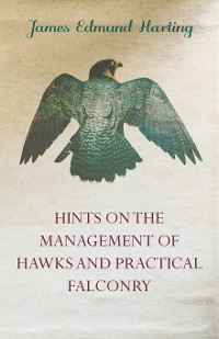 Cover Hints on the Management of Hawks and Practical Falconry