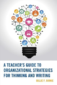 Cover A Teacher's Guide to Organizational Strategies for Thinking and Writing