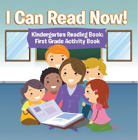 Cover I Can Read Now! Kindergarten Reading Book: First Grade Activity Book