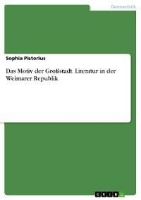 Cover Das Motiv der Großstadt. Literatur in der Weimarer Republik