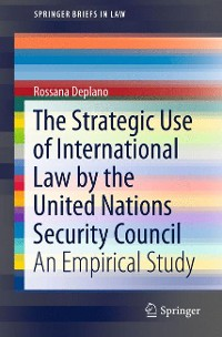 Cover The Strategic Use of International Law by the United Nations Security Council