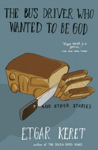 Cover Bus Driver Who Wanted to Be God & Other Stories