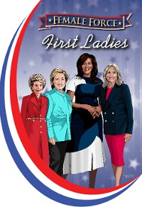 Cover Female Force: First Ladies: Michelle Obama, Jill Biden, Hillary Clinton and Nancy Reagan