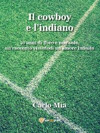 Cover Il cowboy e l'indiano... 50 di Toro e non solo, un racconto vissuto di un amore infinito