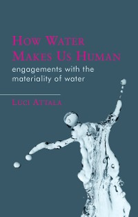 Cover How Water Makes Us Human
