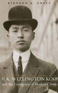 Cover V.K. Wellington Koo and the Emergence of Modern China