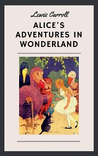 Cover Lewis Carroll: Alice's Adventures in Wonderland (English Edition)