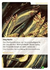 Cover Zur Fischproduktion aus Kreislaufanlagen in der Aquakultur. Wirtschaftliche Betrachtung der Projektkonzeption einer Fallstudie