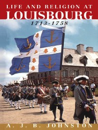 Cover Life and Religion at Louisbourg, 1713-1758