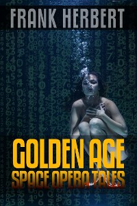 Cover Frank Herbert: Golden Age Space Opera Tales