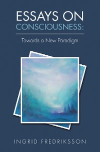 Cover Essays on Consciousness: Towards a New Paradigm