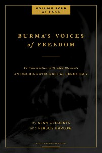 Cover Burma's Voices of Freedom in Conversation with Alan Clements, Volume 4 of 4