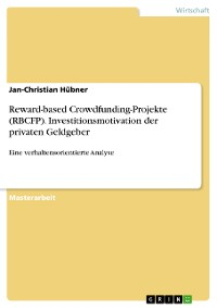 Cover Reward-based Crowdfunding-Projekte (RBCFP). Investitionsmotivation der privaten Geldgeber