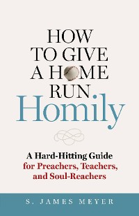 Cover How to Give a Home Run Homily