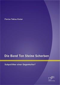 Cover Die Band Ton Steine Scherben: Subpolitiker einer Gegenkultur?