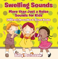 Cover Swelling Sounds: More than Just a Noise - Sounds for Kids - Children's Acoustics & Sound Books